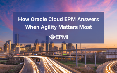 How Oracle Cloud EPM Answers When Agility Matters Most